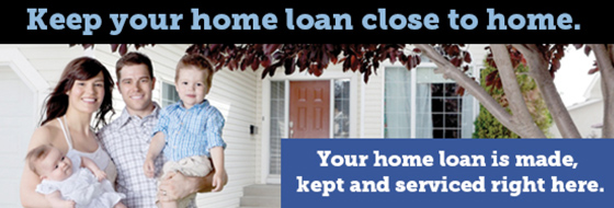 Keep your loan close at home.